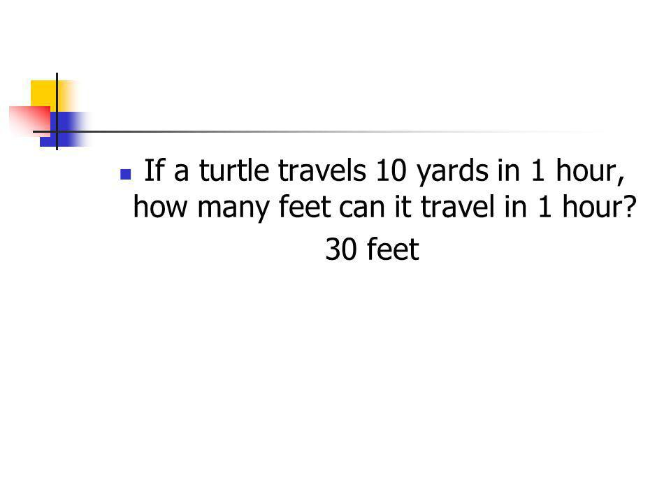 If a turtle travels 10 yards in 1 hour, how many feet can it travel in 1 hour