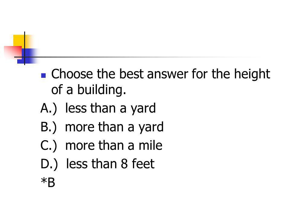 Choose the best answer for the height of a building.
