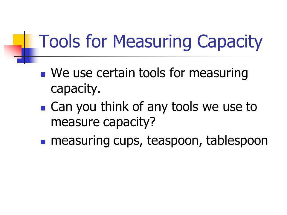Tools for Measuring Capacity