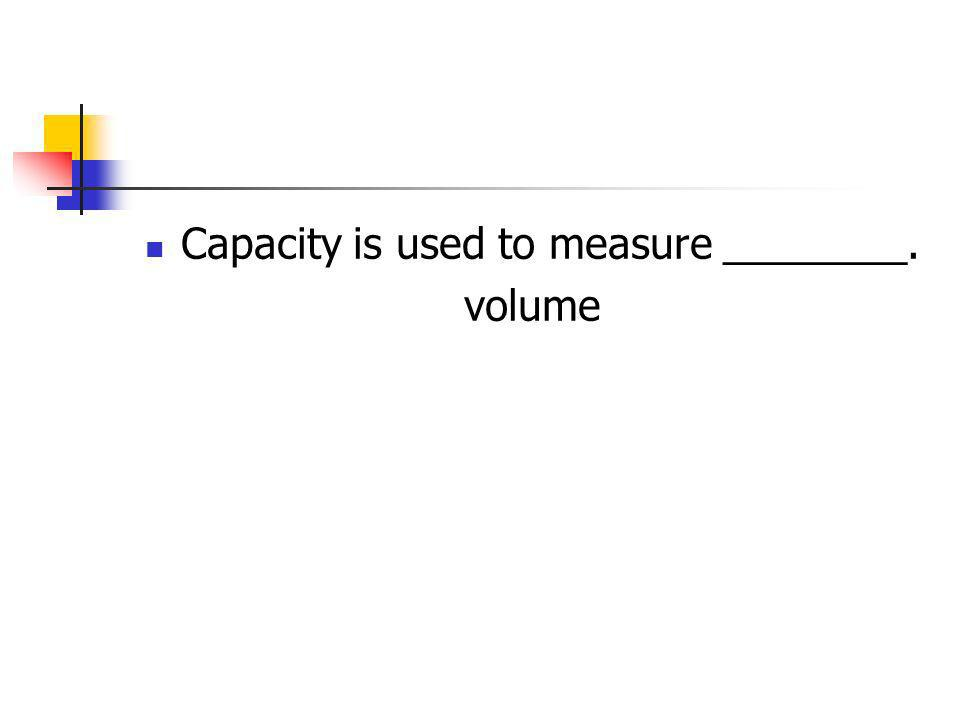 Capacity is used to measure ________.