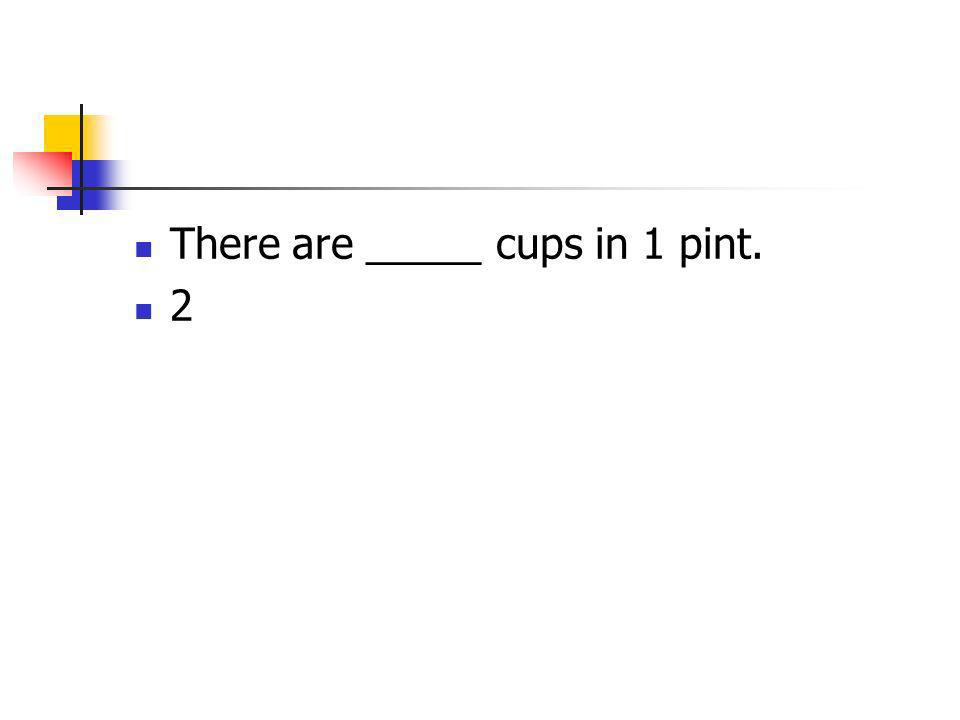 There are _____ cups in 1 pint.