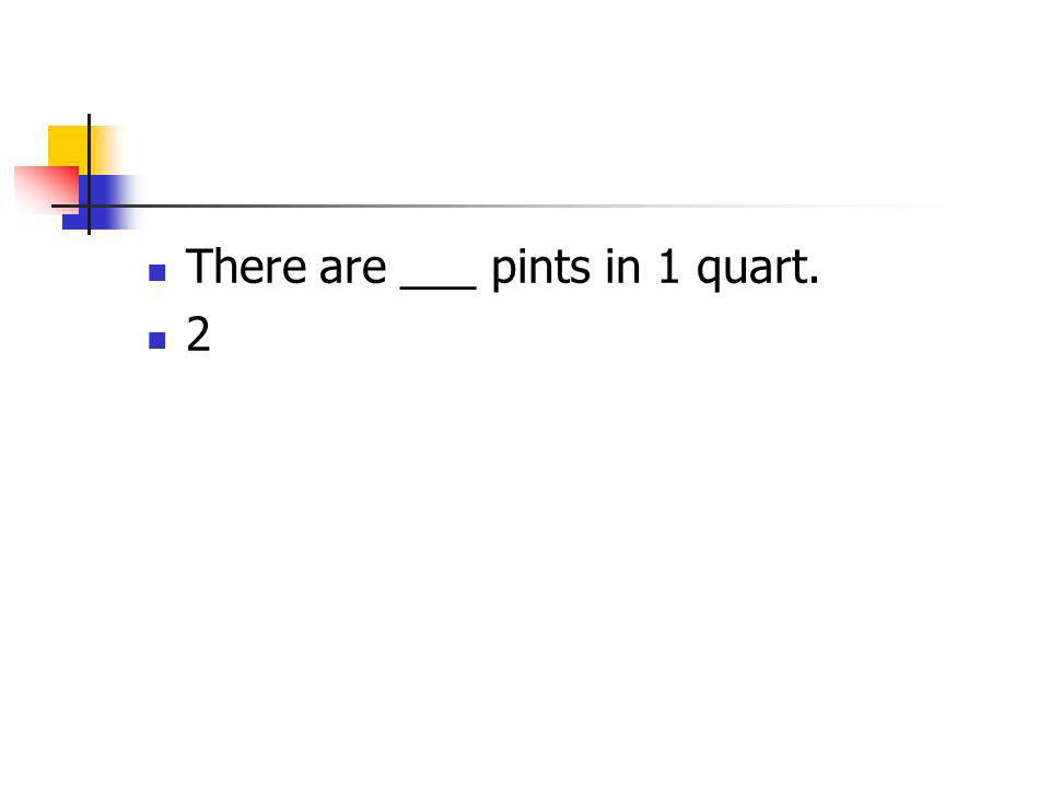 There are ___ pints in 1 quart.