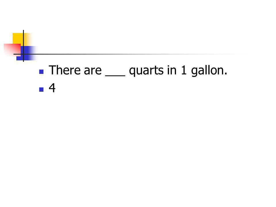 There are ___ quarts in 1 gallon.