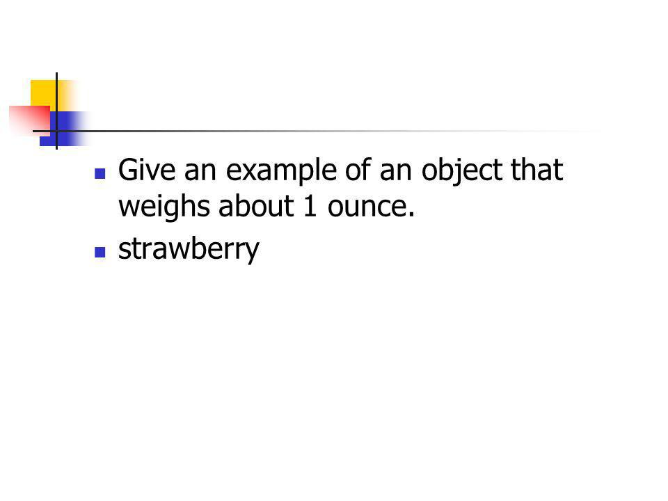 Give an example of an object that weighs about 1 ounce.