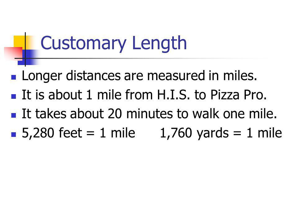 Customary Length Longer distances are measured in miles.