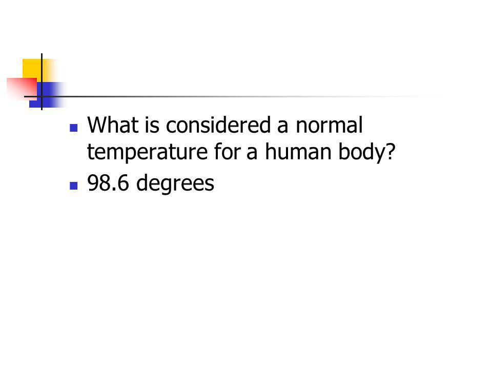 What is considered a normal temperature for a human body