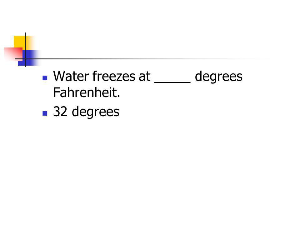 Water freezes at _____ degrees Fahrenheit.