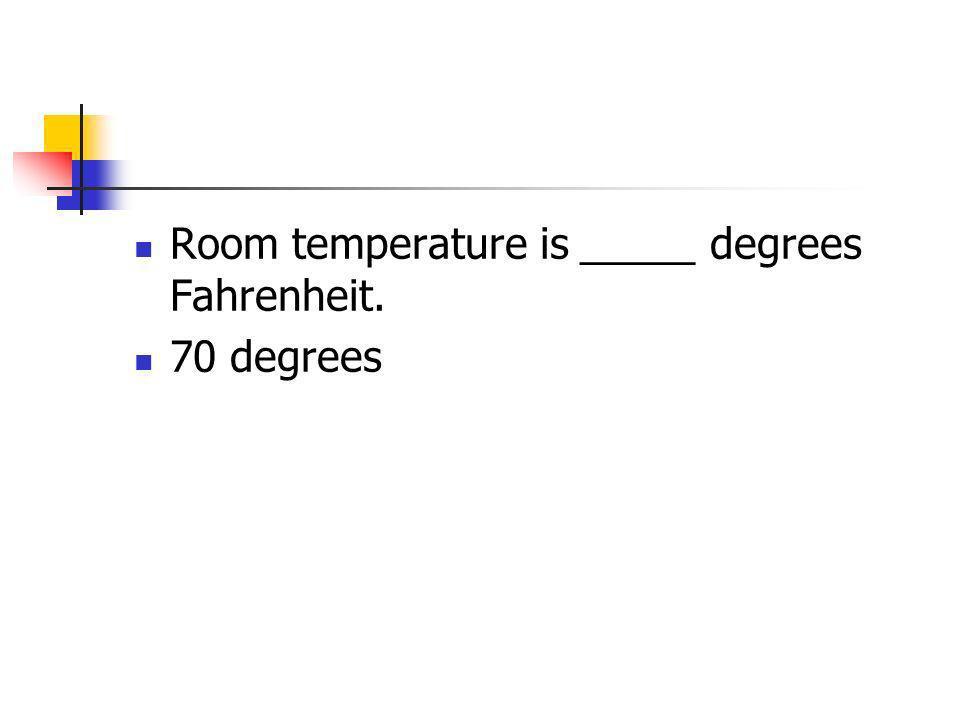 Room temperature is _____ degrees Fahrenheit.