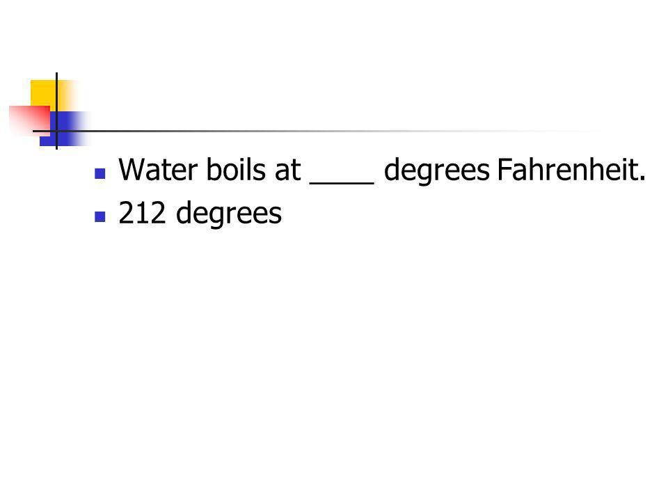 Water boils at ____ degrees Fahrenheit.