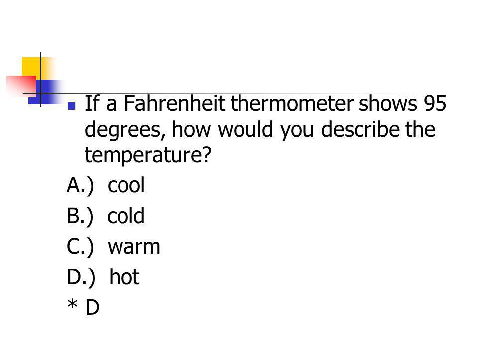 If a Fahrenheit thermometer shows 95 degrees, how would you describe the temperature