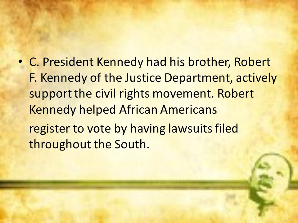 C. President Kennedy had his brother, Robert F