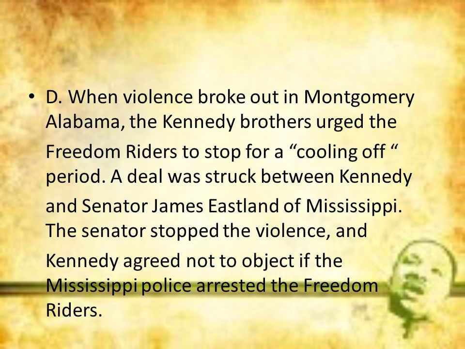 D. When violence broke out in Montgomery Alabama, the Kennedy brothers urged the
