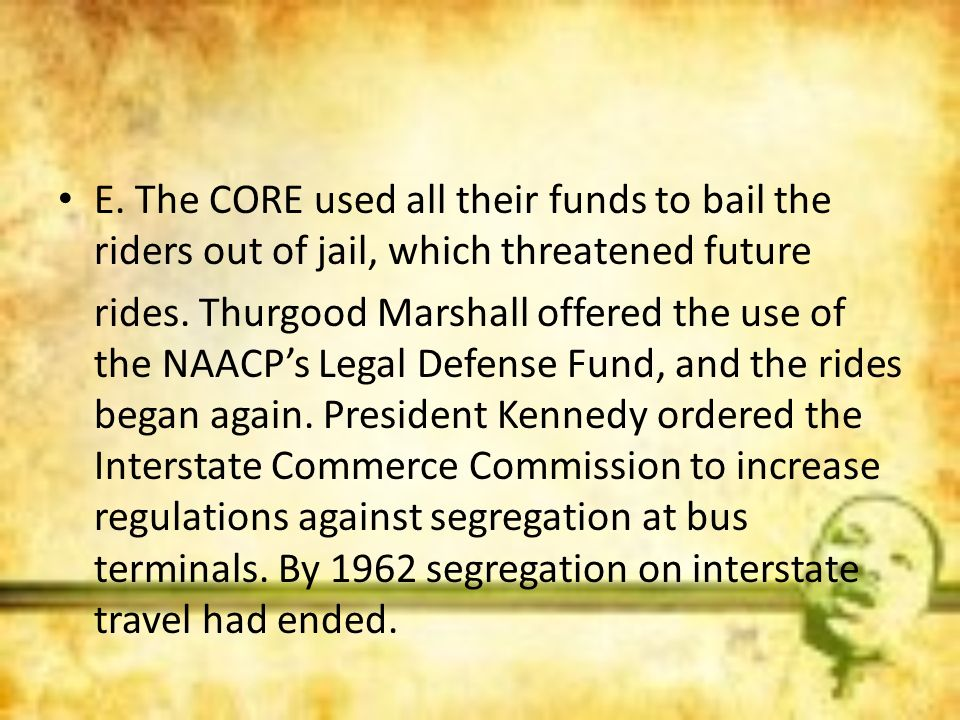 E. The CORE used all their funds to bail the riders out of jail, which threatened future