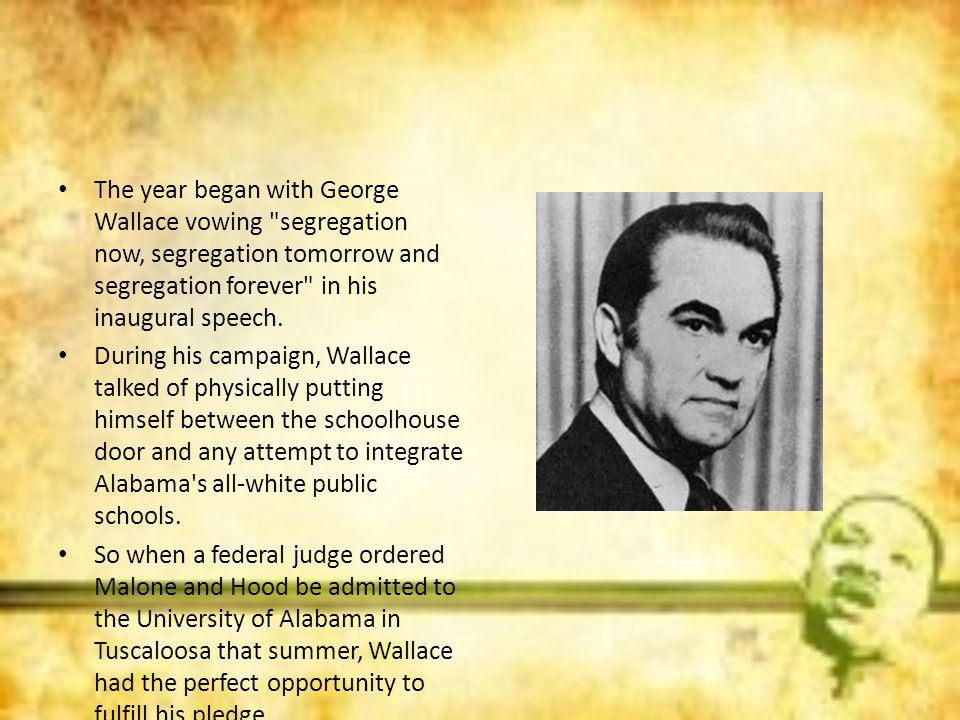 The year began with George Wallace vowing segregation now, segregation tomorrow and segregation forever in his inaugural speech.