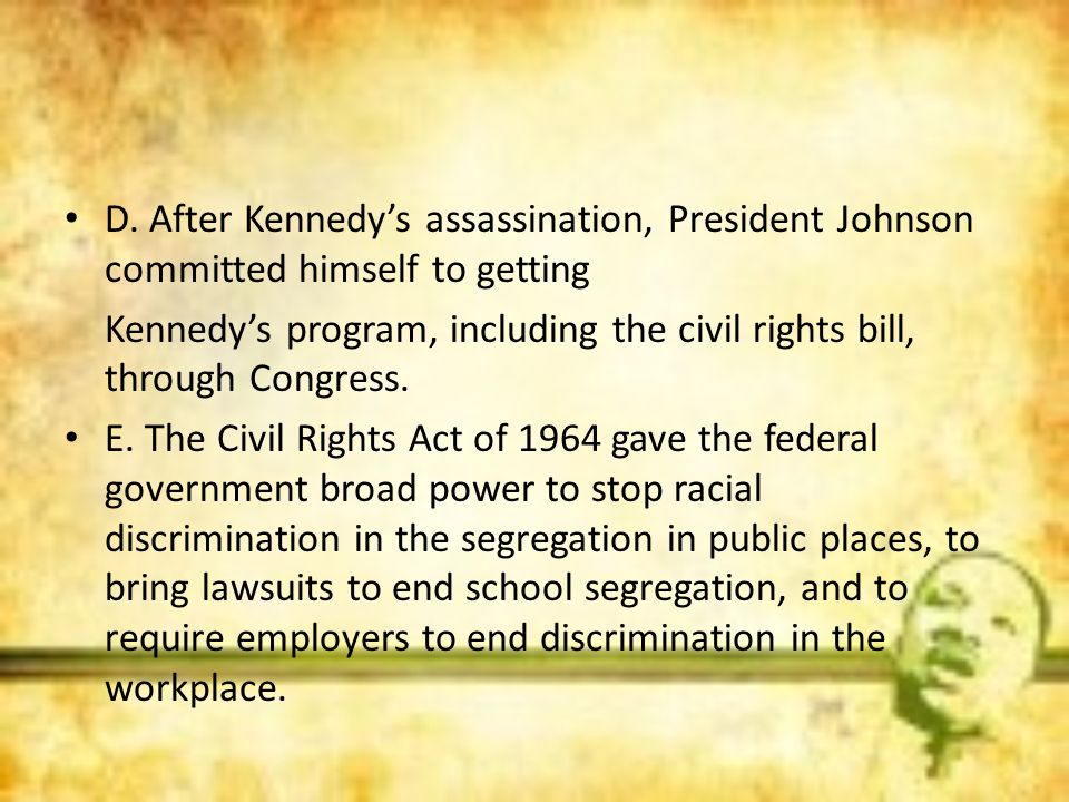 D. After Kennedy's assassination, President Johnson committed himself to getting