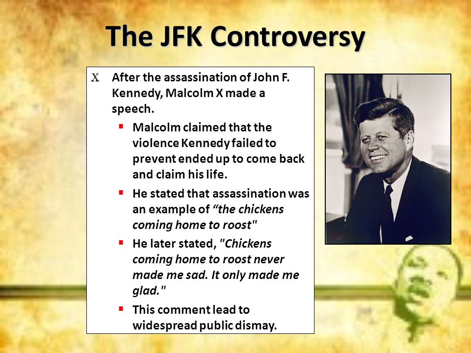 The JFK ControversyAfter the assassination of John F. Kennedy, Malcolm X made a speech.