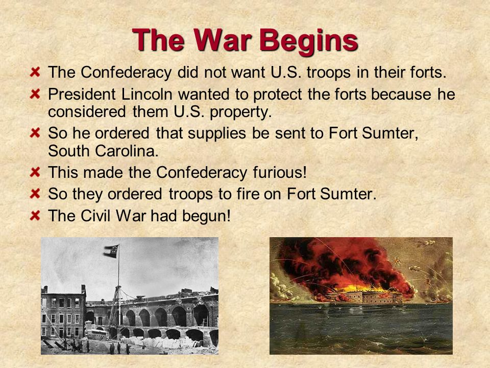 The War Begins The Confederacy did not want U.S. troops in their forts.