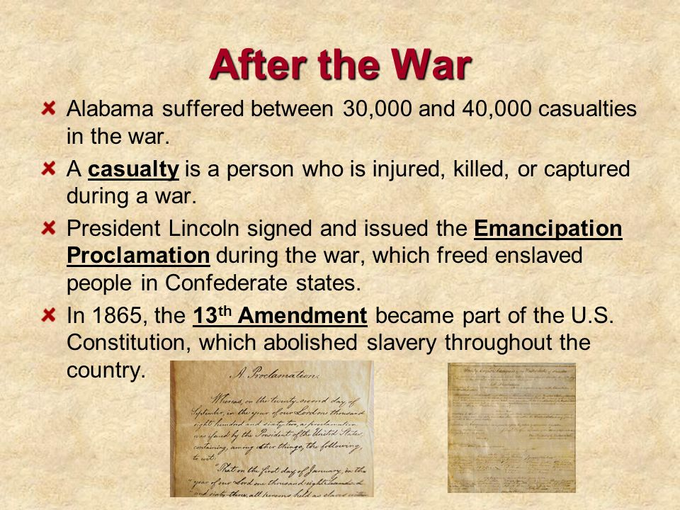 After the War Alabama suffered between 30,000 and 40,000 casualties in the war.