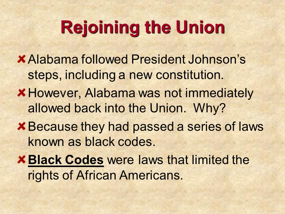 Rejoining the Union Alabama followed President Johnson's steps, including a new constitution.