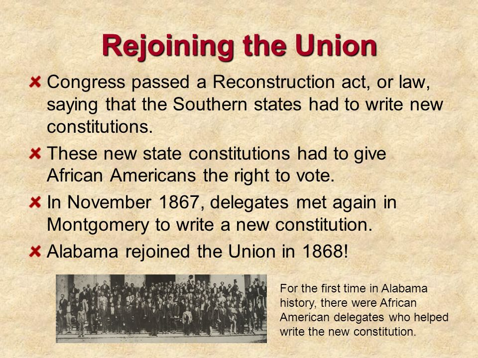 Rejoining the Union Congress passed a Reconstruction act, or law, saying that the Southern states had to write new constitutions.