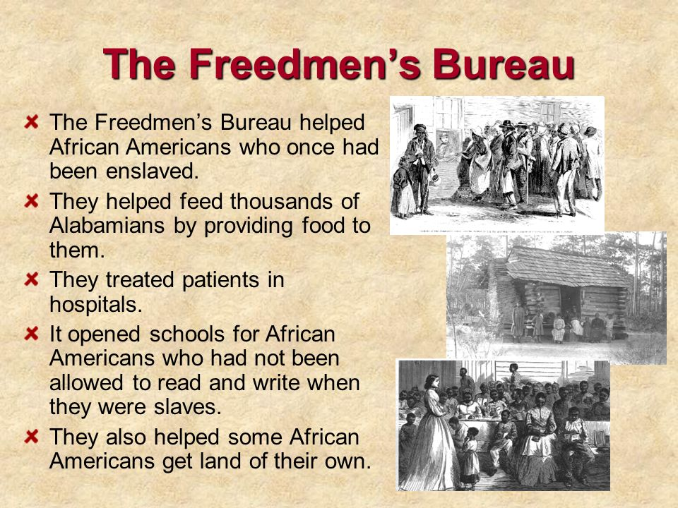 The Freedmen's Bureau The Freedmen's Bureau helped African Americans who once had been enslaved.