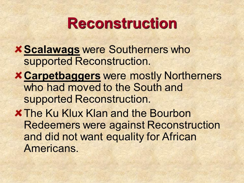 Reconstruction Scalawags were Southerners who supported Reconstruction.