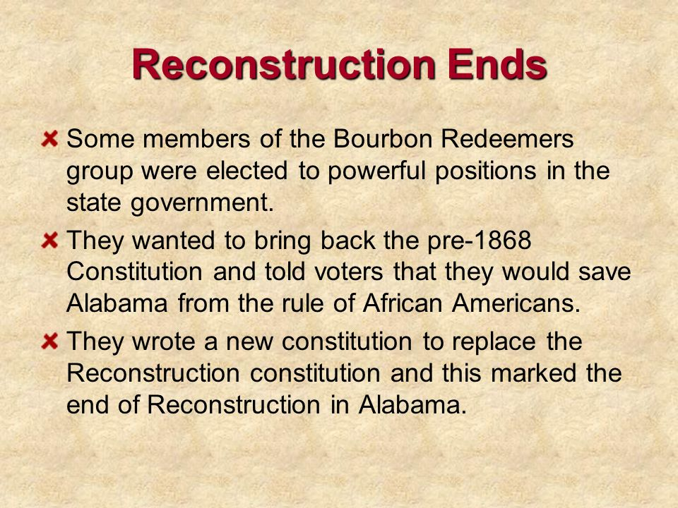 Reconstruction Ends Some members of the Bourbon Redeemers group were elected to powerful positions in the state government.