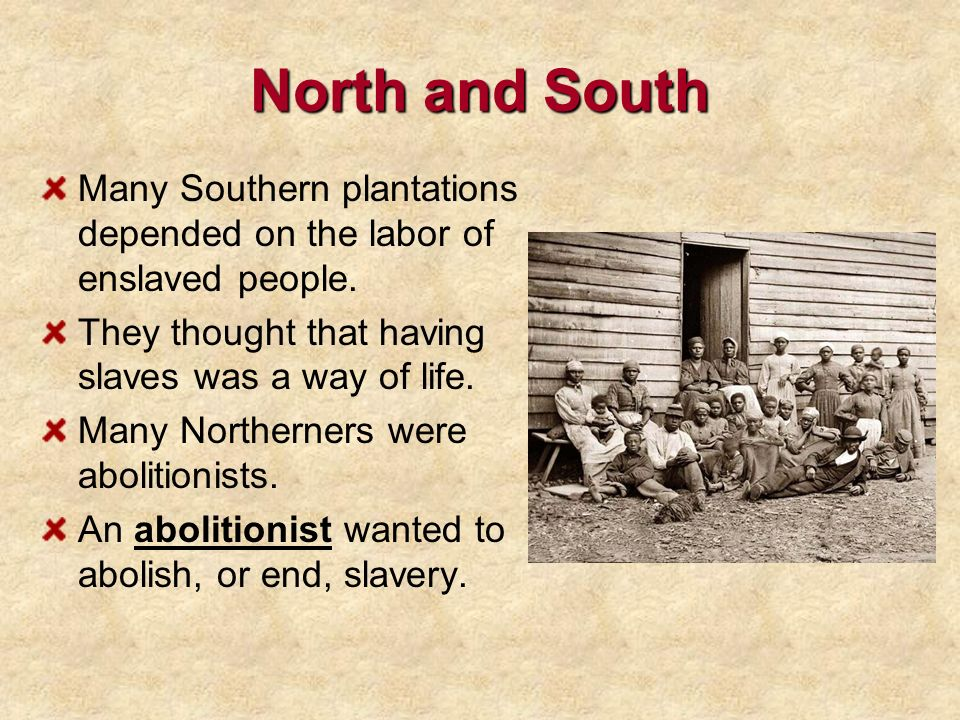 North and South Many Southern plantations depended on the labor of enslaved people. They thought that having slaves was a way of life.