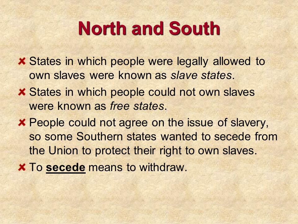 North and South States in which people were legally allowed to own slaves were known as slave states.