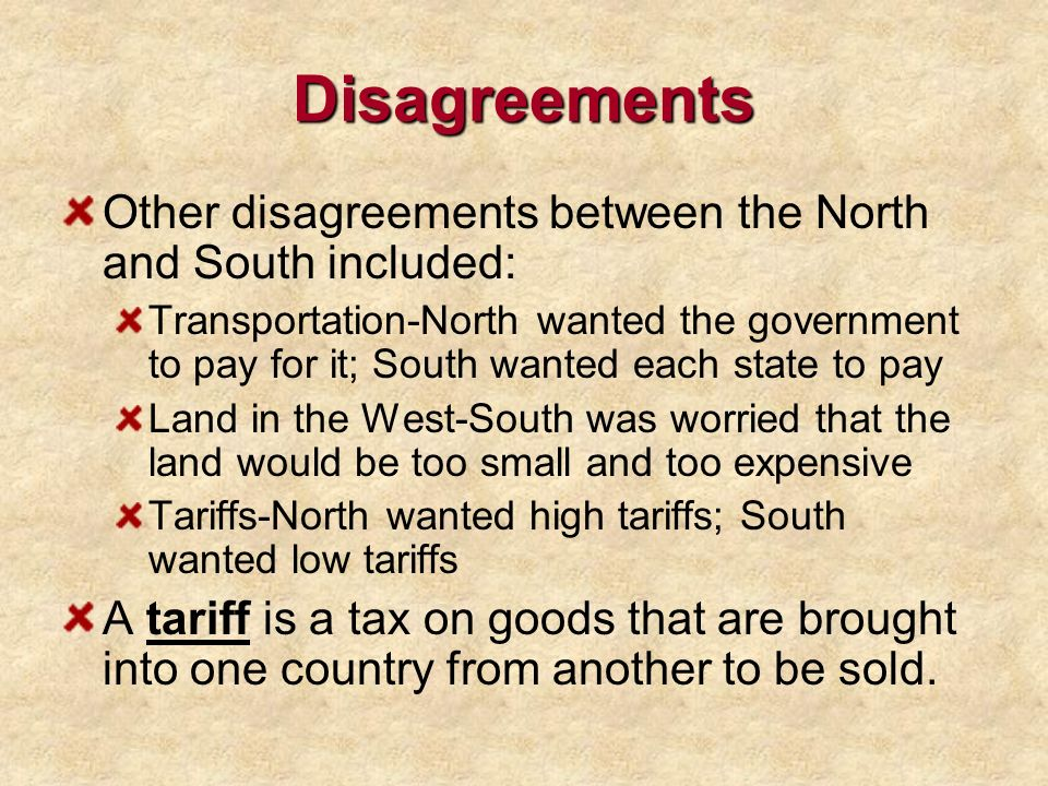 Disagreements Other disagreements between the North and South included: