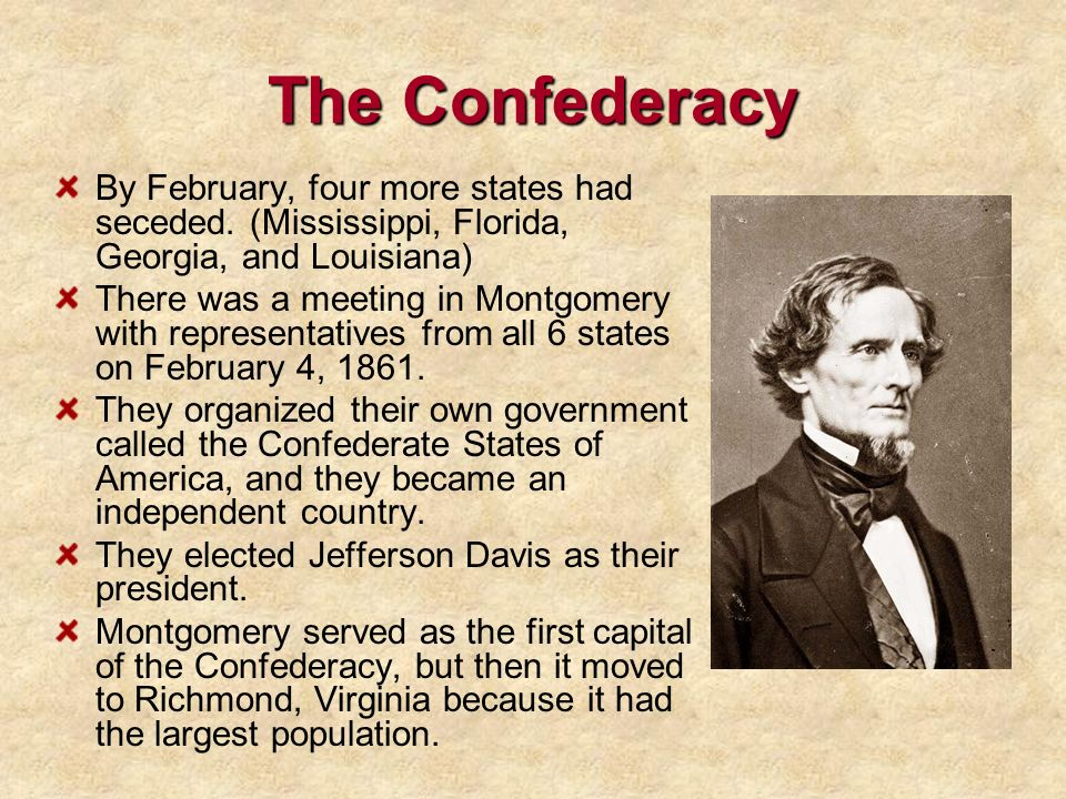 The Confederacy By February, four more states had seceded. (Mississippi, Florida, Georgia, and Louisiana)