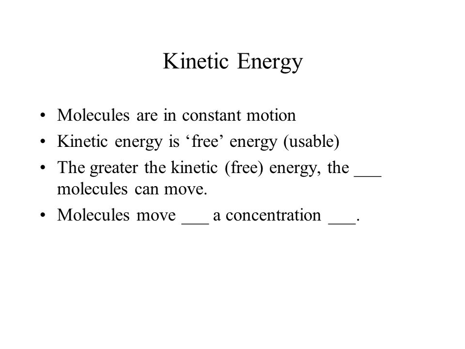 Kinetic Energy Molecules are in constant motion