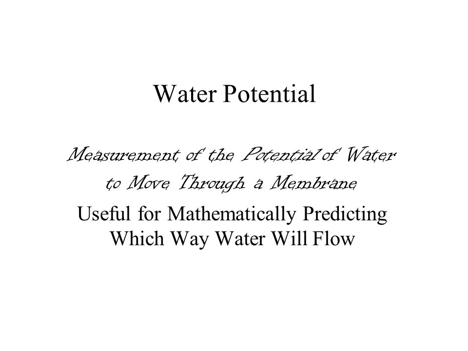 Water Potential Measurement of the Potential of Water to Move Through a Membrane.