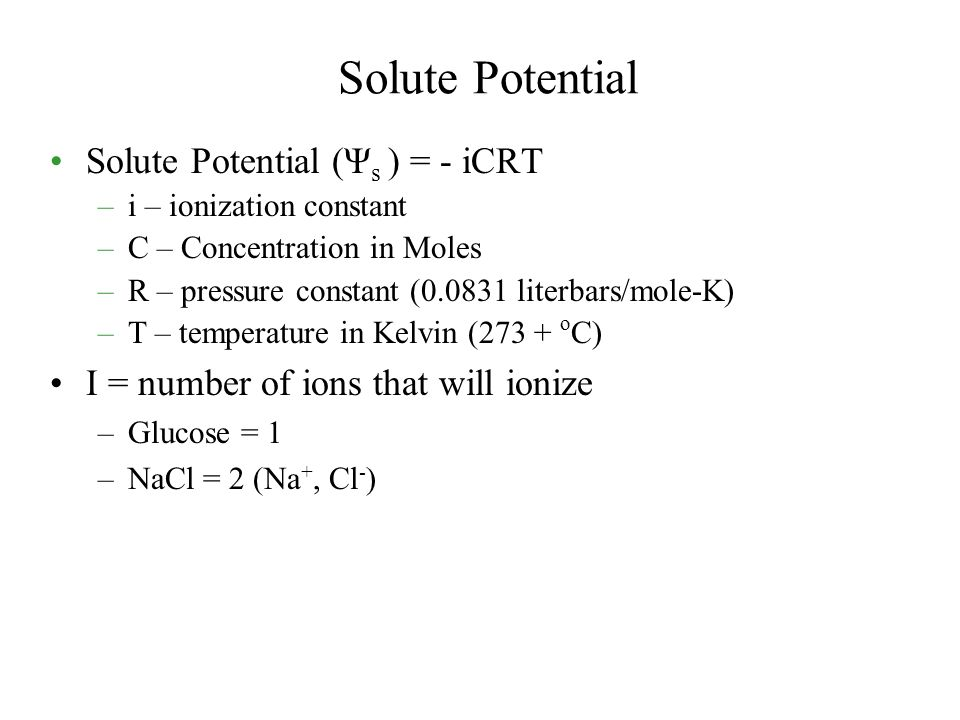 Solute Potential Solute Potential (Ψs ) = - iCRT