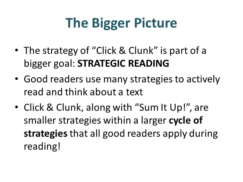 The Bigger PictureThe strategy of Click & Clunk is part of a bigger goal: STRATEGIC READING.