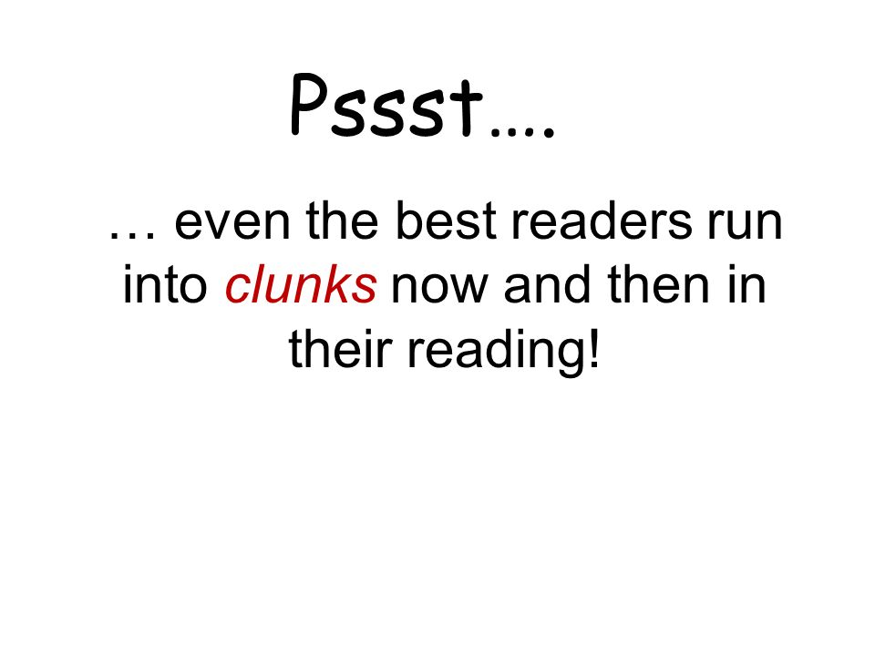 … even the best readers run into clunks now and then in their reading!