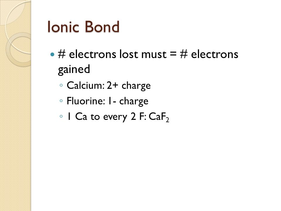 Ionic Bond # electrons lost must = # electrons gained