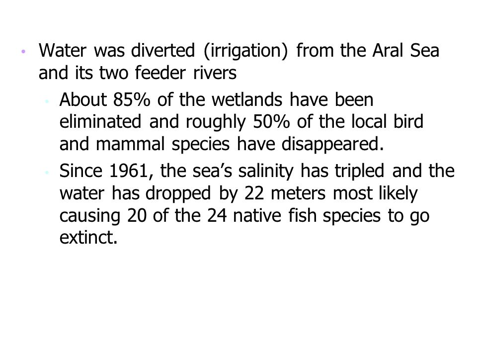 Water was diverted (irrigation) from the Aral Sea and its two feeder rivers