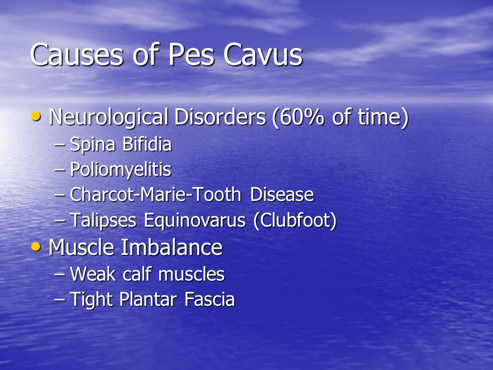 Causes of Pes Cavus Neurological Disorders (60% of time)