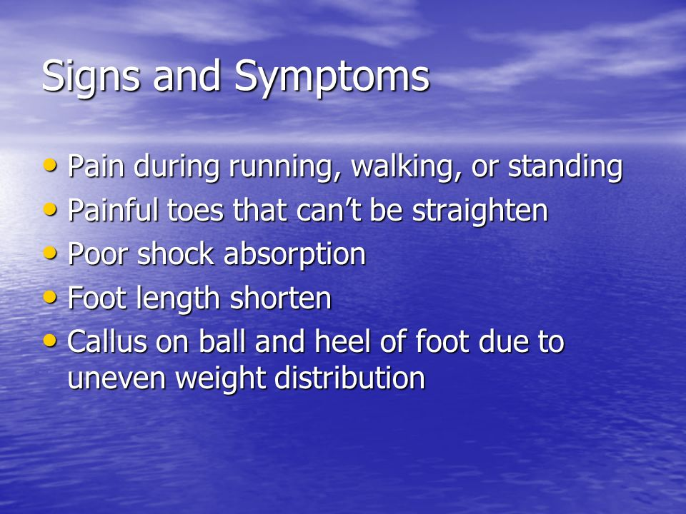 Signs and Symptoms Pain during running, walking, or standing
