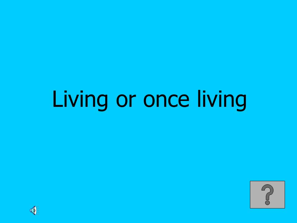 Living or once living