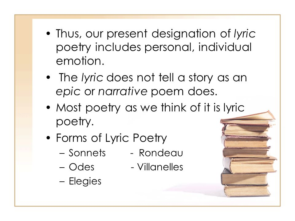 The lyric does not tell a story as an epic or narrative poem does.