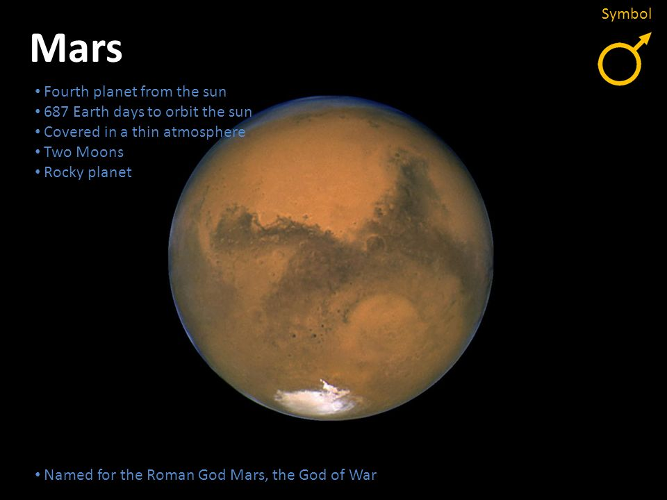 Mars Symbol Fourth planet from the sun 687 Earth days to orbit the sun