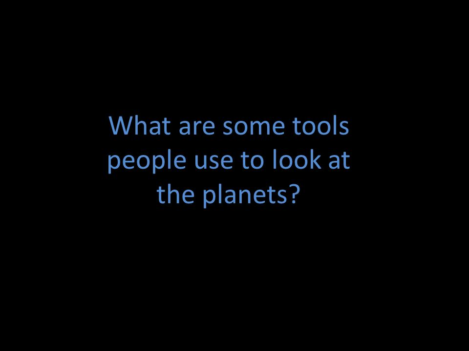 What are some tools people use to look at the planets