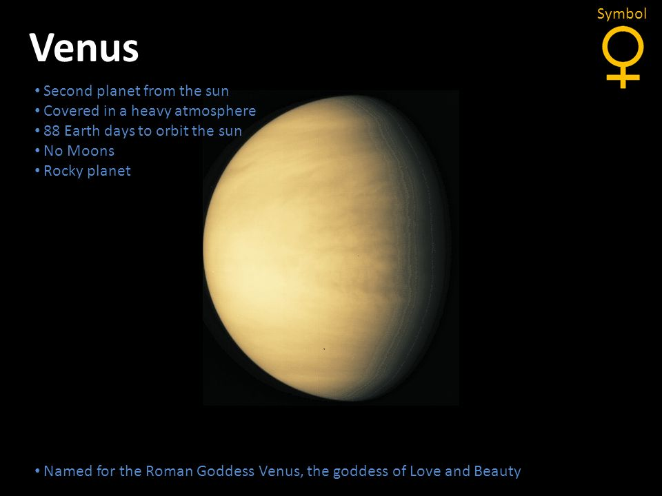 Venus Symbol Second planet from the sun Covered in a heavy atmosphere