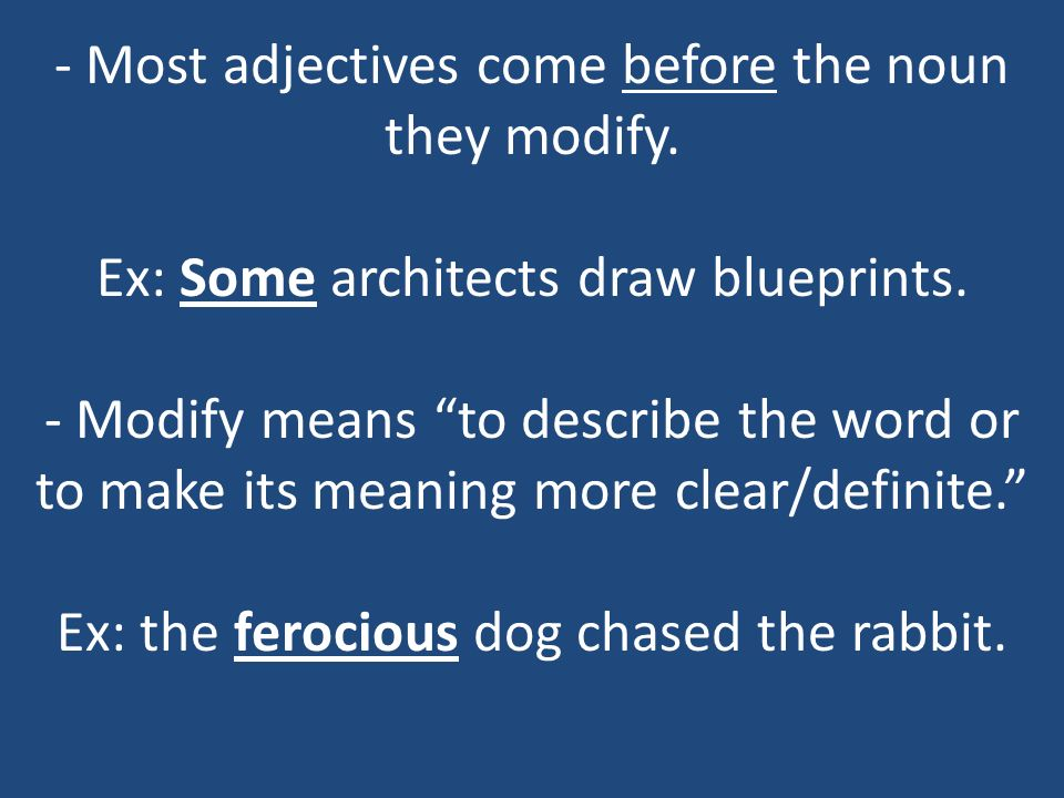 - Most adjectives come before the noun they modify