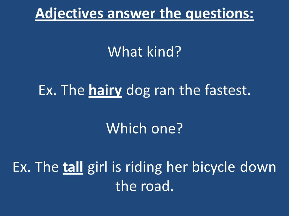 Adjectives answer the questions: What kind. Ex