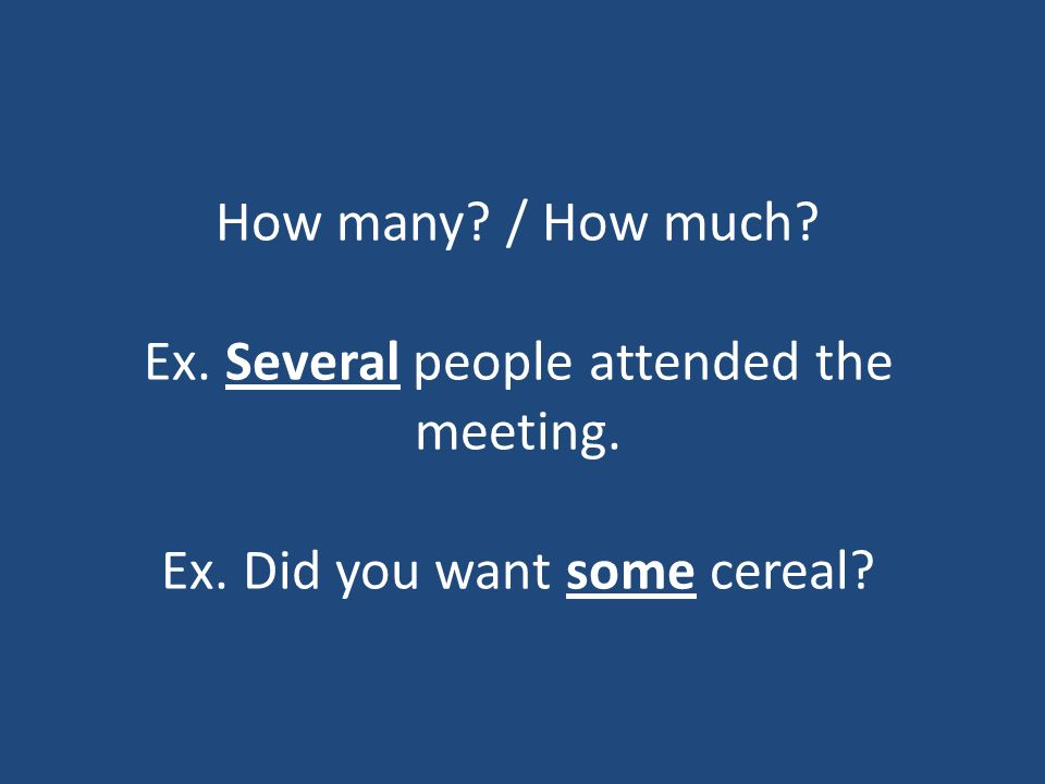 How many. / How much. Ex. Several people attended the meeting. Ex
