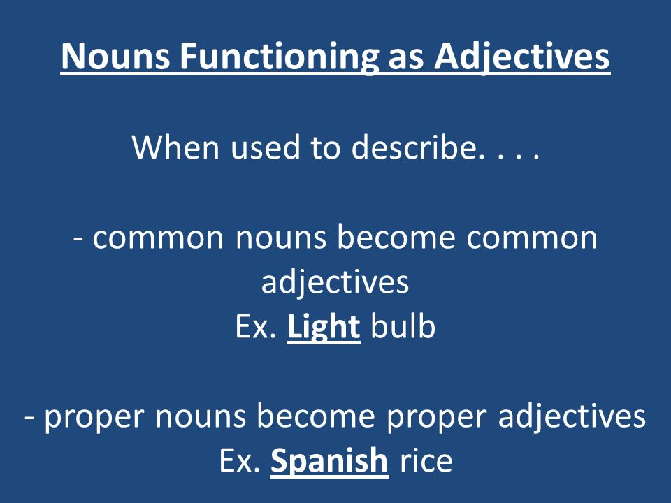 Nouns Functioning as Adjectives When used to describe