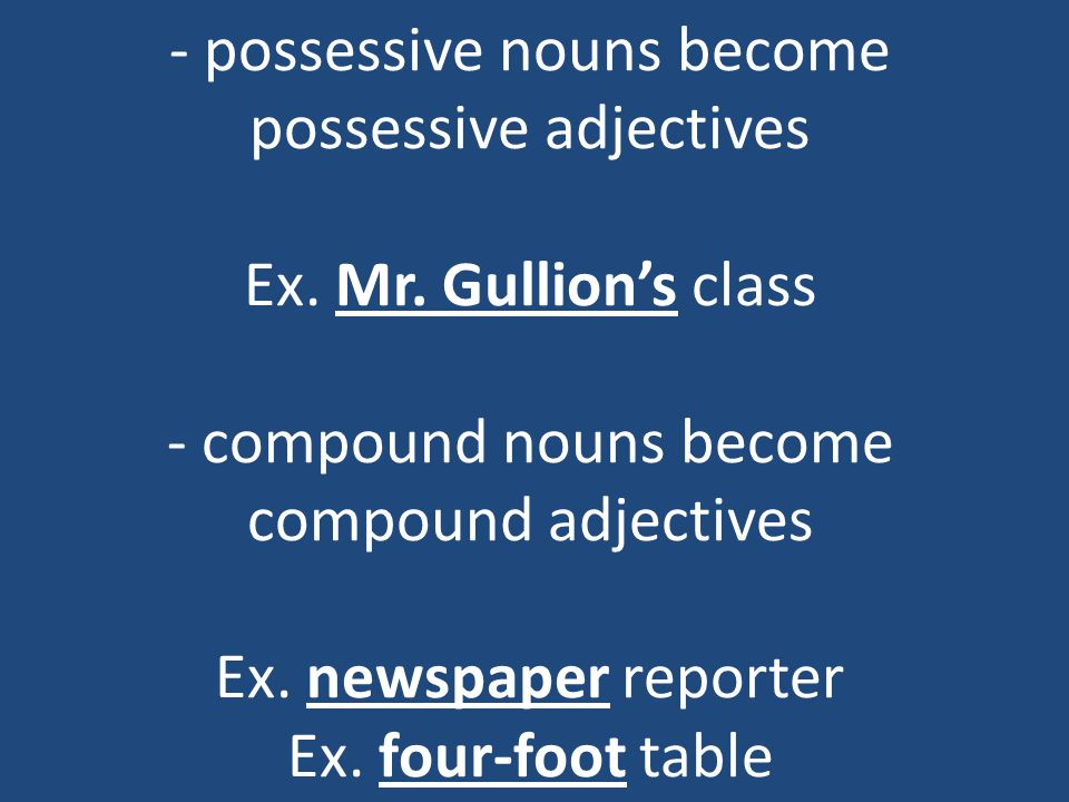 - possessive nouns become possessive adjectives Ex. Mr